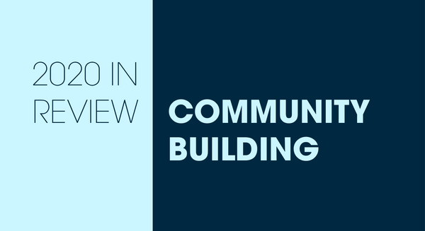 2020 in Review: Community Building