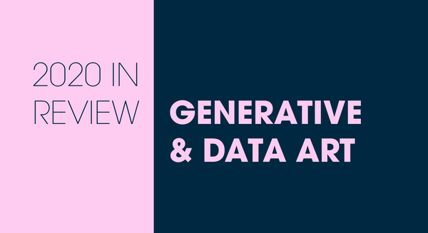 2020 in Review: Generative & Data Art
